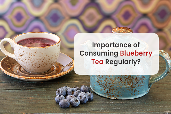 Importance of Consuming Blueberry Tea Regularly