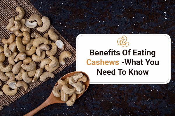 Benefits Of Eating Cashews- What You Need To Know