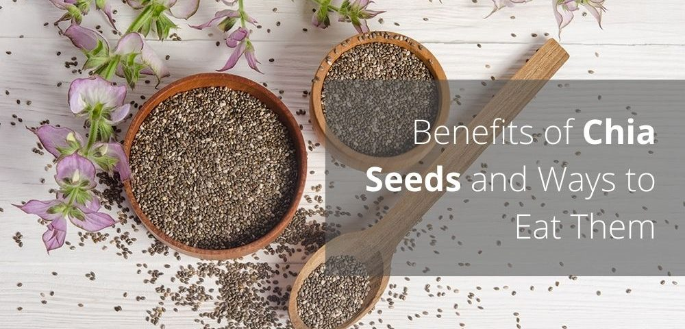 Benefits of Chia Seeds and Ways to Eat Them