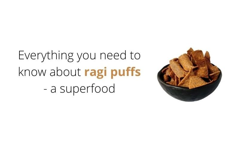 Everything you need to know about ragi puffs - a superfood