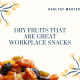 Dry Fruits That Are Great Workplace Snacks